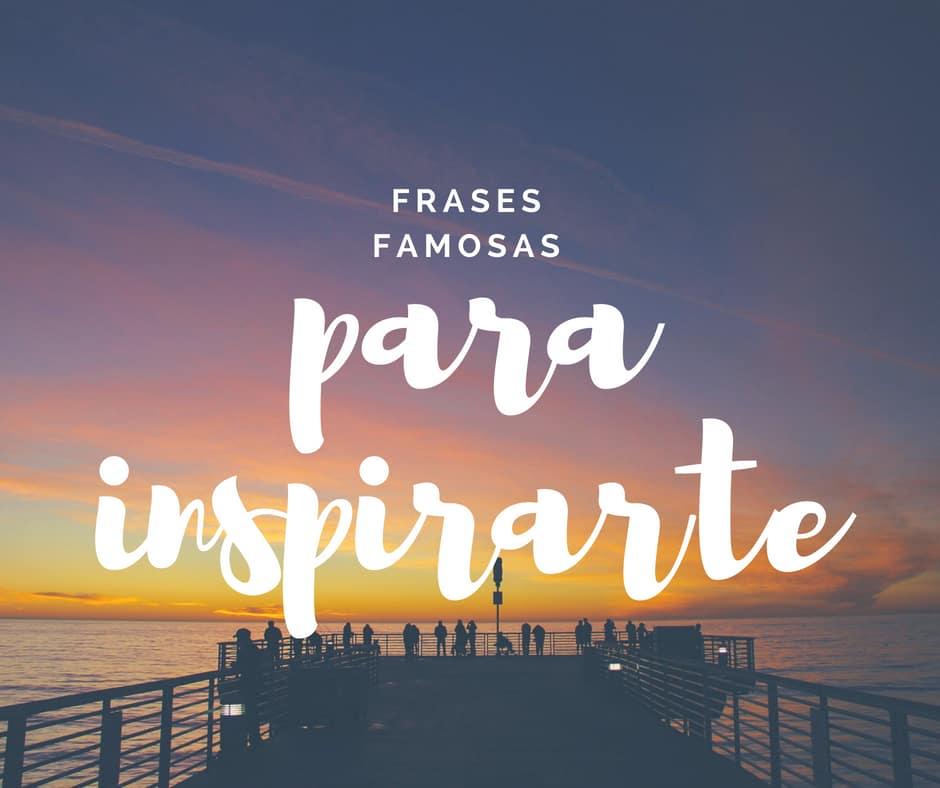 Frases famosas para inspirarte