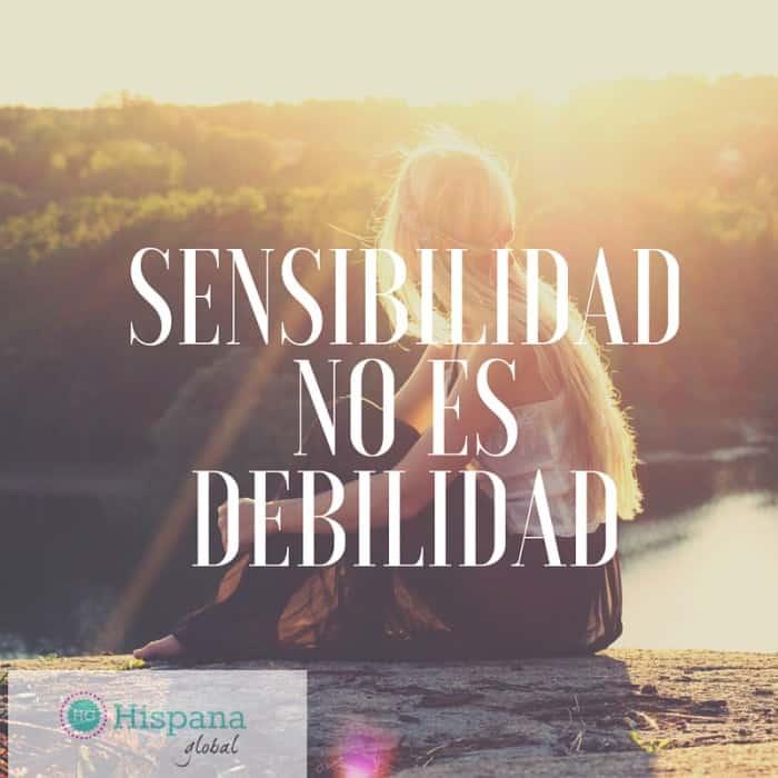 SENSIBILIDAD NO ES DEBILIDAD