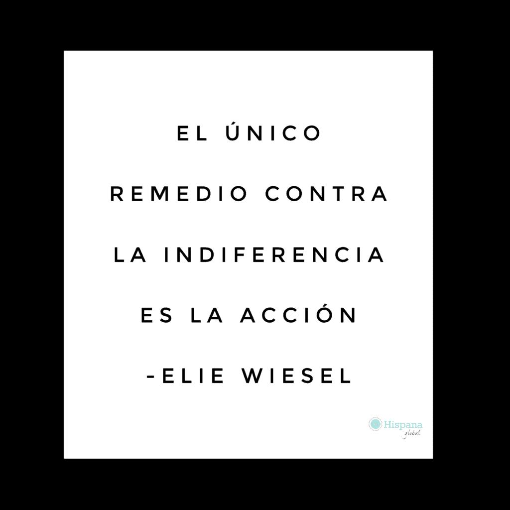 Frase Elie Wiesel el unico remedio contra la indiferencia es la acción