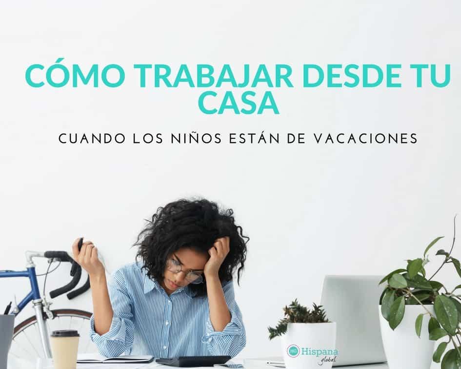 Consejos para trabajar desde tu casa cuando tu hijo está de vacaciones via hispanaglobal.com